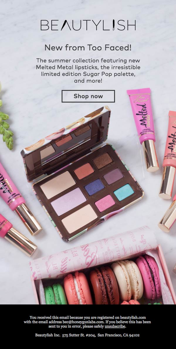 SUBJECT: New Too Faced Melted Metal Lipsticks and more!  TEASER: Tasty treats to get you ready for spring!