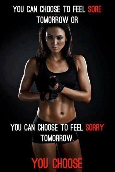 you-can-choose-to-feel-sore-tomorrow-or-you-can-choose-to-feel-sorry-tomorrow-you-choose-quote-1.jpg