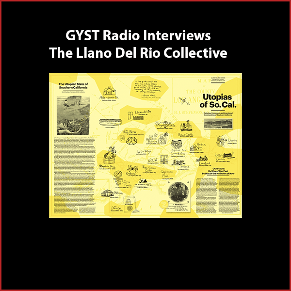 GYST DO IT! With Llano Del Rio Collective - Guests are Robby Herbst and Erin Schneider of The Llano Del Rio Collective, which aims to expand the cultural, social, and political imagination of Los Angeles through the production of thematic guides, related events and the hosting of a speakers bureau.Their printed guides, produced in collaboration with a group of artist contributors, have explored utopian societies, mapped sites of agonistic social and political practice, and described locations for a variety of radical, creative behavior in Los Angeles and Southern California.For more information and to order the guides, visit ldrg.wordpress.comShow hosted by Kara Tomé