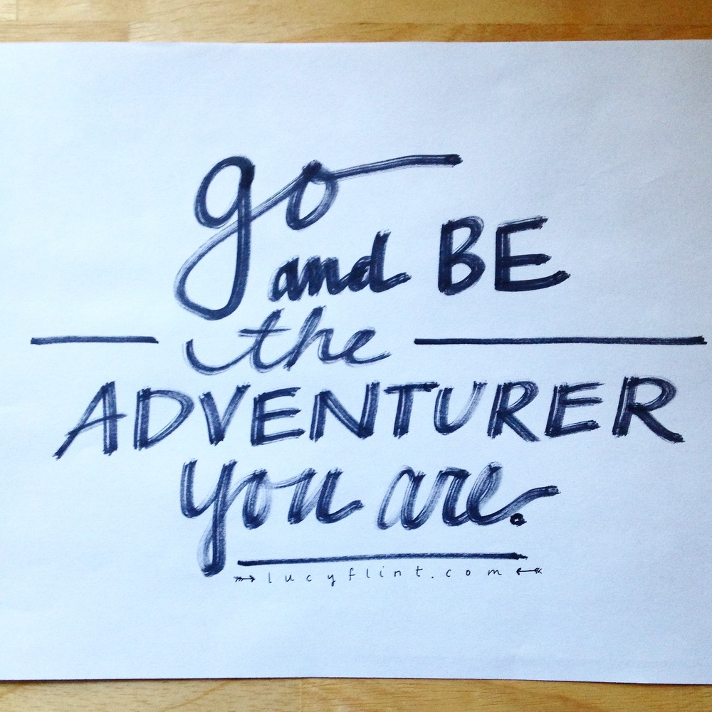 You really can do this. Go and be the adventurer you are. | lucyflint.com