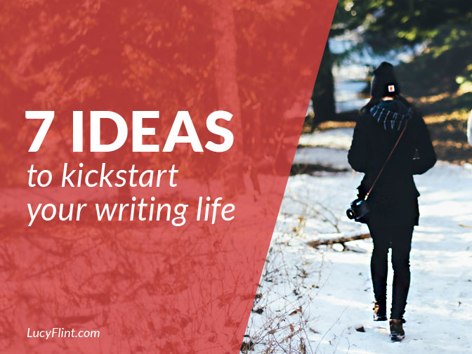 7 ideas to kickstart your writing life! Habits and mindsets to kick off a new project or new practice. | lucyflint.com