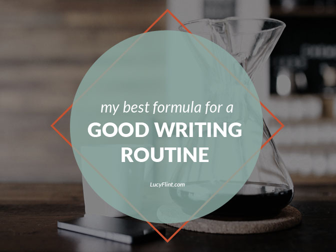 My best formula for a good writing routine starts here! | lucyflint.com