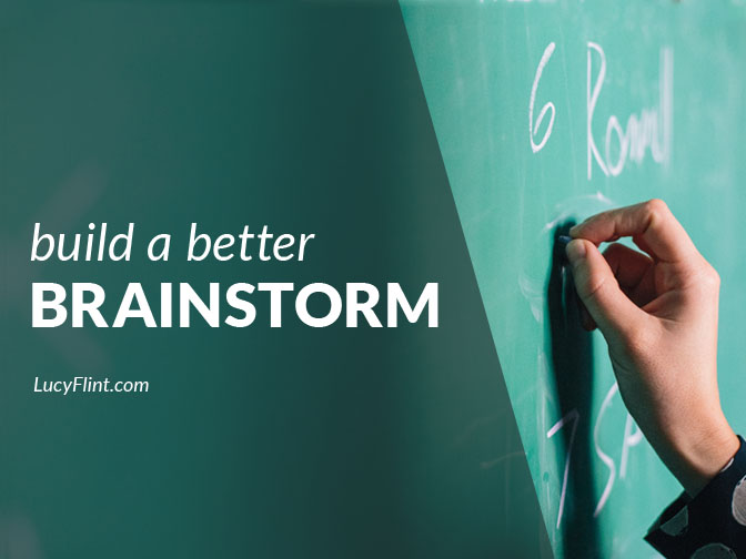 Build a better brainstorm session with these three quick tips! | lucyflint.com