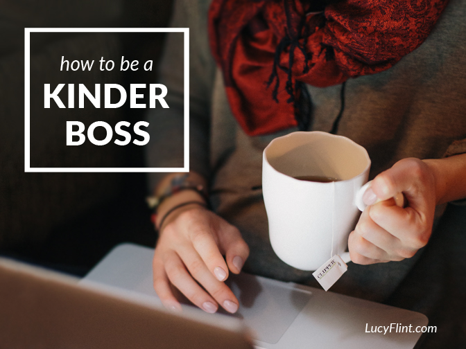 If you're self-employed, you're your own boss, right? Here's how to be a better one. | lucyflint.com