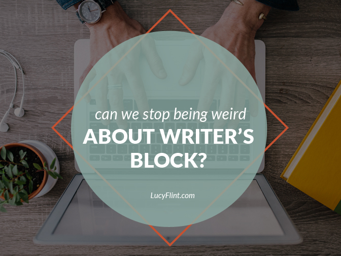 Are we blocked? Are we lazy? Let's get real about writer's block. | lucyflint.com