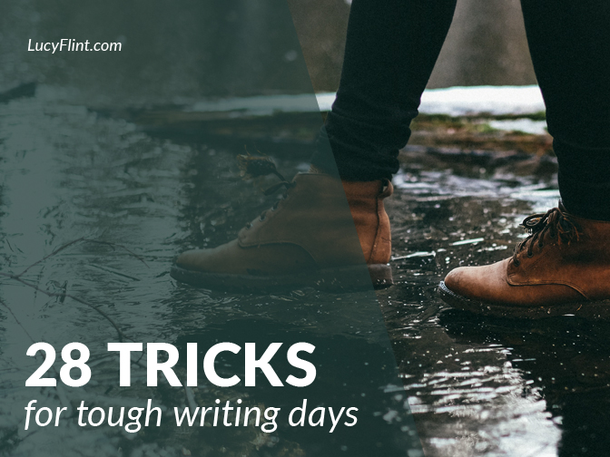 When you hit a slump, when you have a day where the words aren't coming, try one of these tricks. Or try four. Or try all twenty-eight. | lucyflint.com