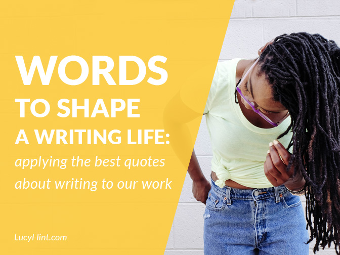 From the Lucy Flint Archives! We're taking some of the best quotes about writing, and applying them to our work and our mindset. The results? Are amazing. | lucyflint.com
