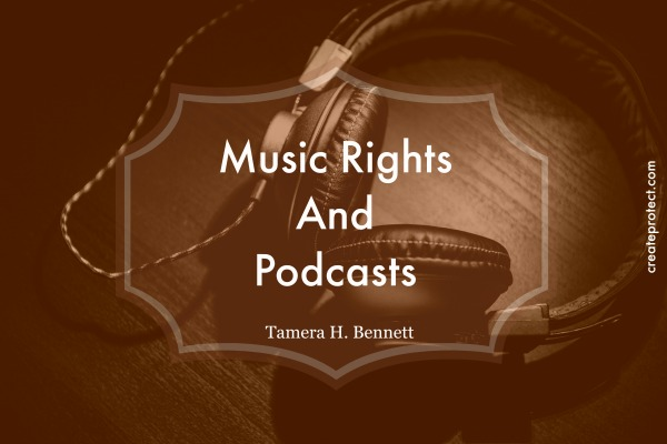 Music Rights and Podcasts How Do I Clear The Music Rights For My Podcast? #createprotect attorney-Tamera-Bennett
