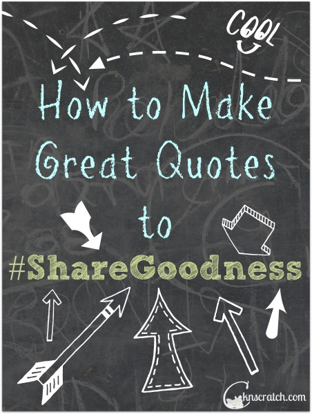 How to make great quote to #sharegoodness