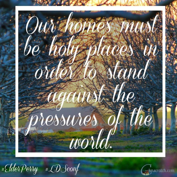 I LOVE THIS QUOTE! From Elder Perry October 2014 General Conference- free to print!!!