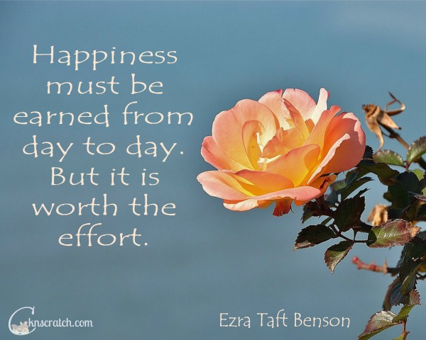 Great reminder that we have to work for happiness! Love this quote and the study guide for Ezra Taft Benson Chapter 4!