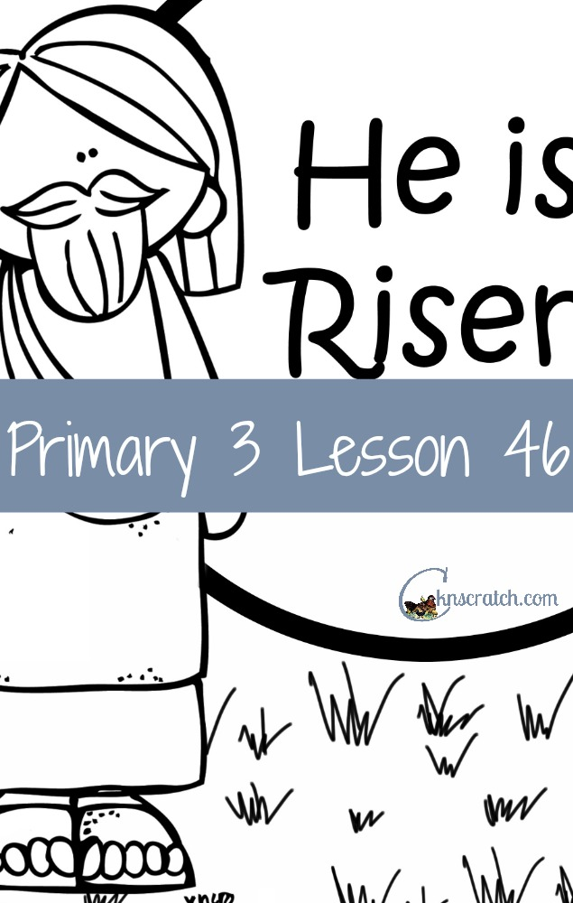 Great for Easter- Lesson helps and handouts for Primary 3 Lesson 46: Jesus Christ Made it possible for us to live forever