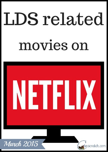 Wondering what LDS related movies are available to watch on Netflix? Here's our updated list for March 2015