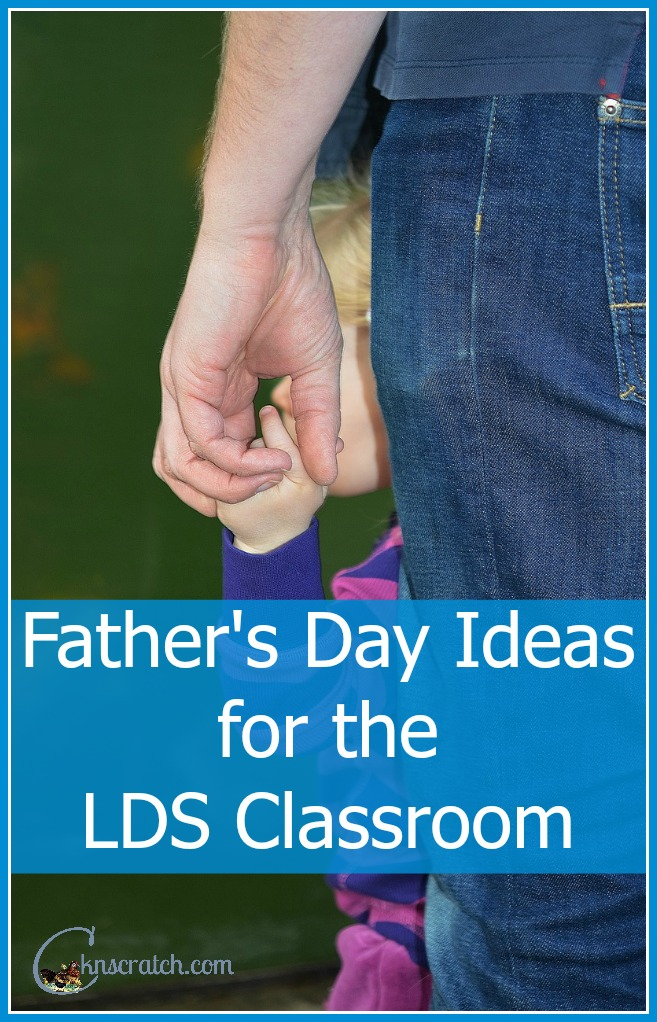 Great ideas for the LDS Classroom on Father's Day!