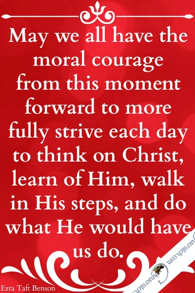 Have courage! LDS Study Guide and handouts for Ezra Taft Benson Chapter 24: A Christ-Centered Life
