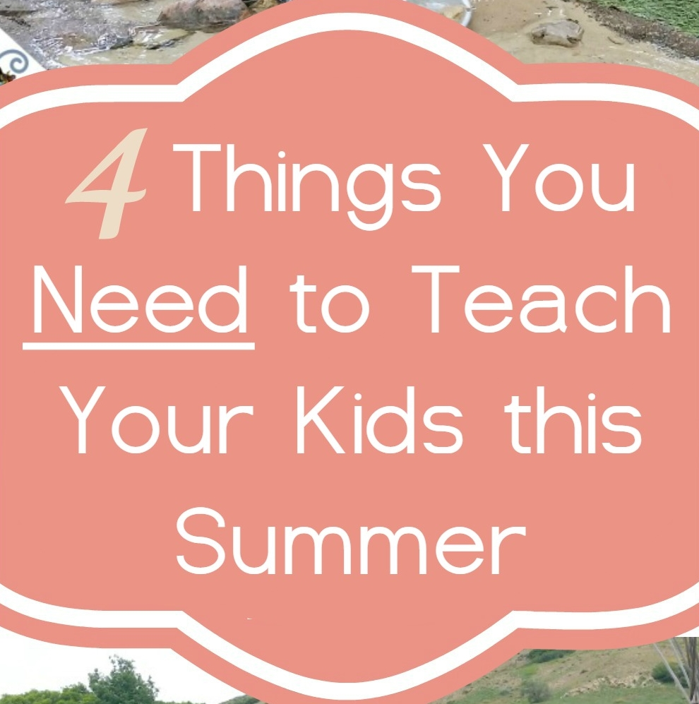 Great things to teach your kids every summer!