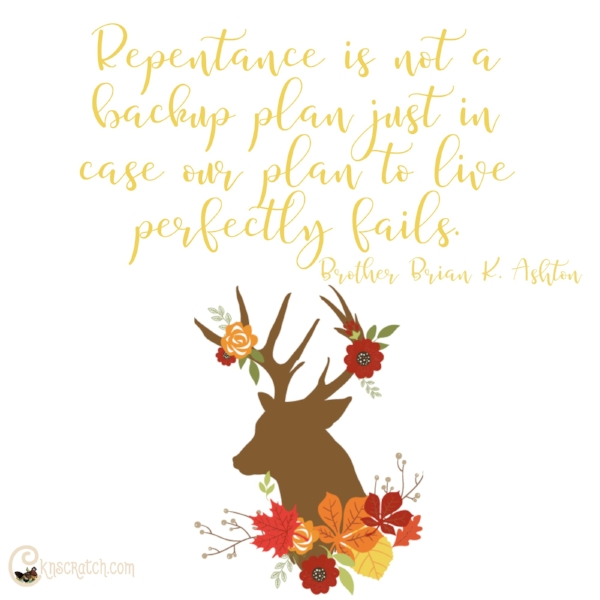 LOVE this quote- repentance is not a backup plan.