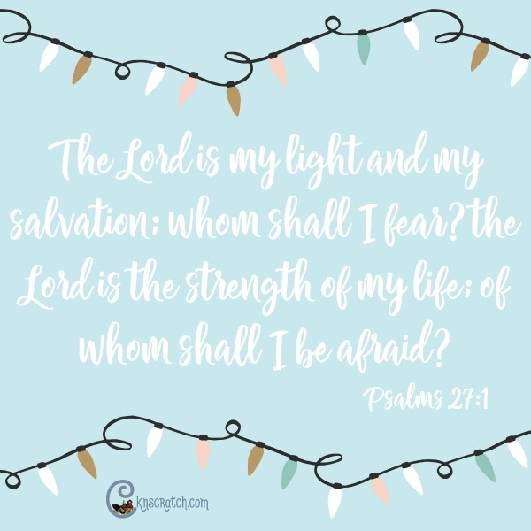 The Lord is our light- no need to fear. Love that.