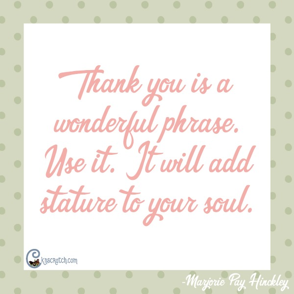 Thank you is a wonderful phrase. Use it. It will add stature to your soul.