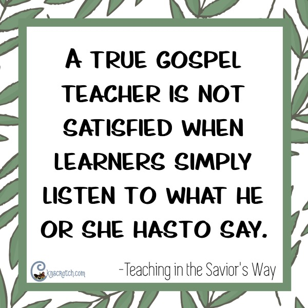 True Gospel teachers don't simply read- they interact and lead discussions.