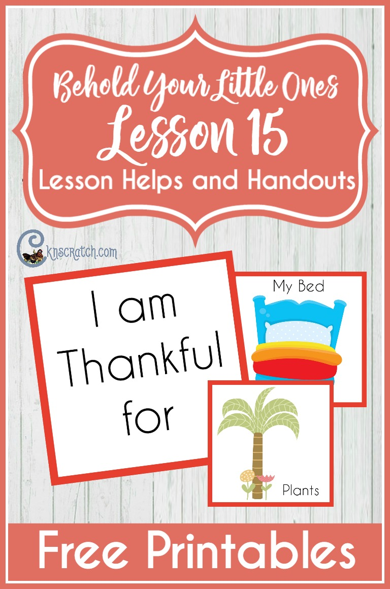 Good source of help for teaching Behold Your Little Ones Lesson 15 (LDS Nursery)- I Will Be Thankful