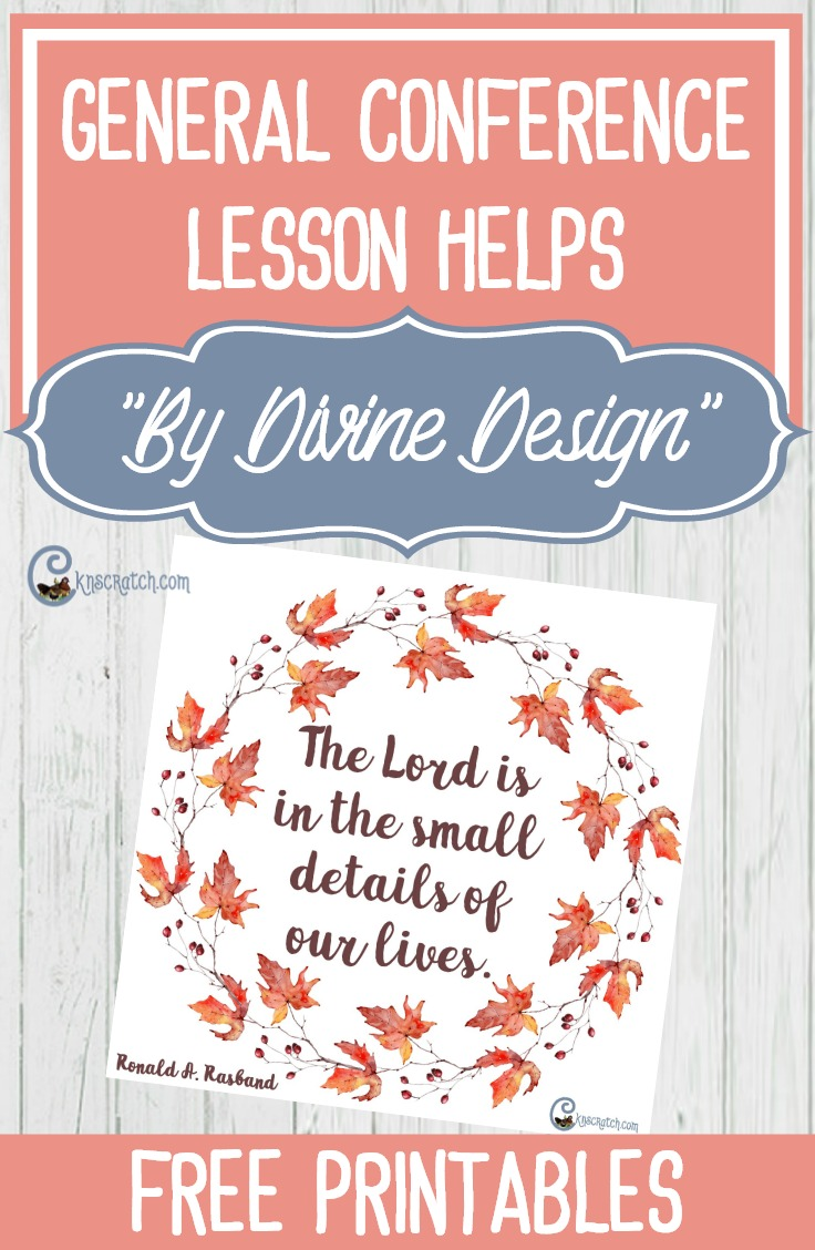 "LDS lesson helps for Elder Ronald A Rasband's General Conference talk, ""By Divine Design"""