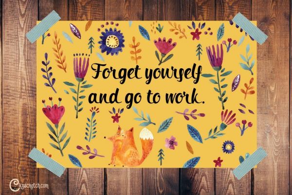 Forget yourself and go to work printable