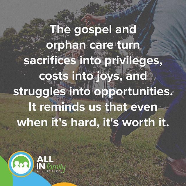 The gospel and orphan care turn sacrifices into privileges, costs into joys, and struggles into opportunities. It reminds us that even when it's hard, it's worth it.