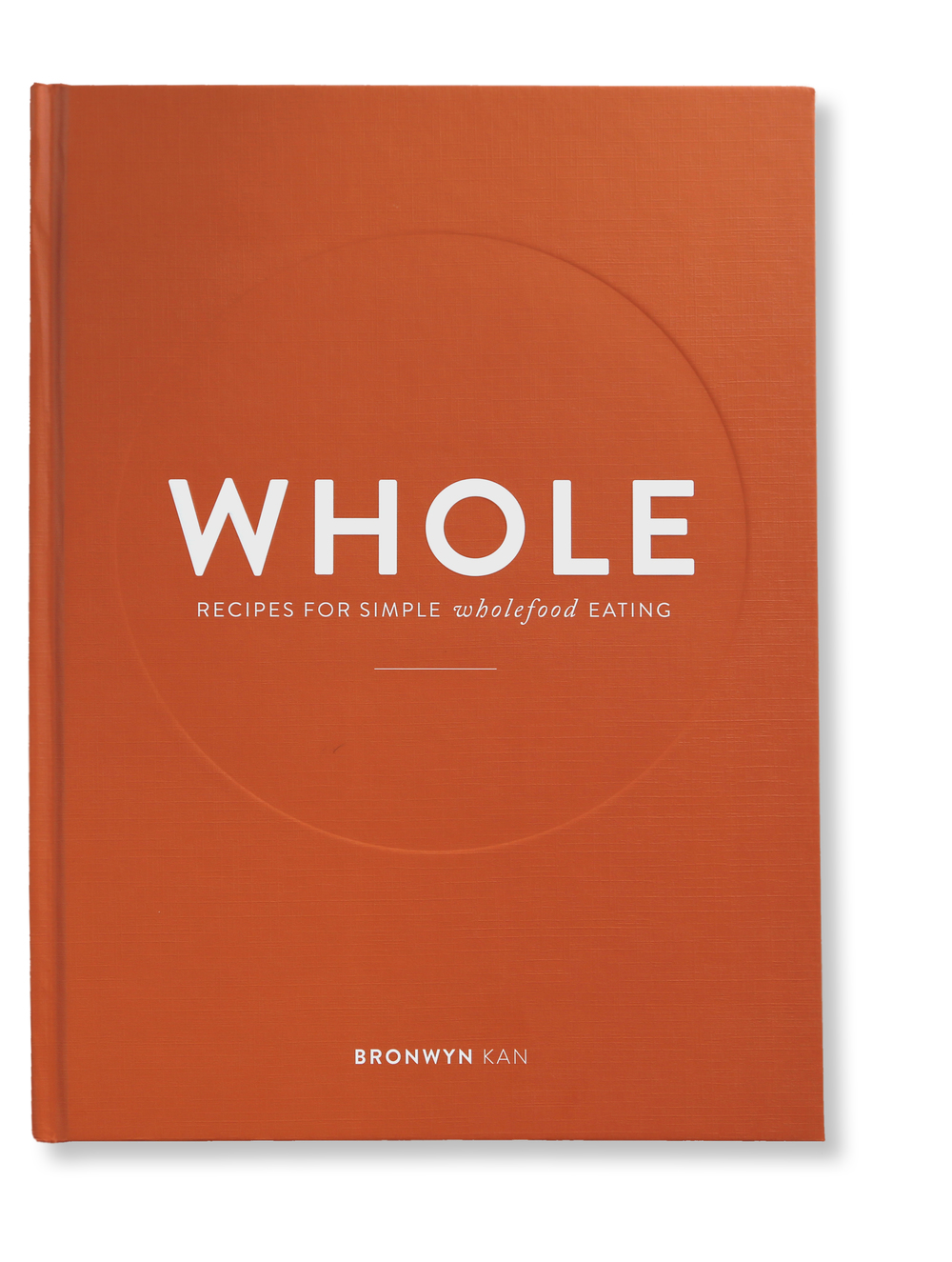 WHOLE: Recipes for Simple wholefood Eating