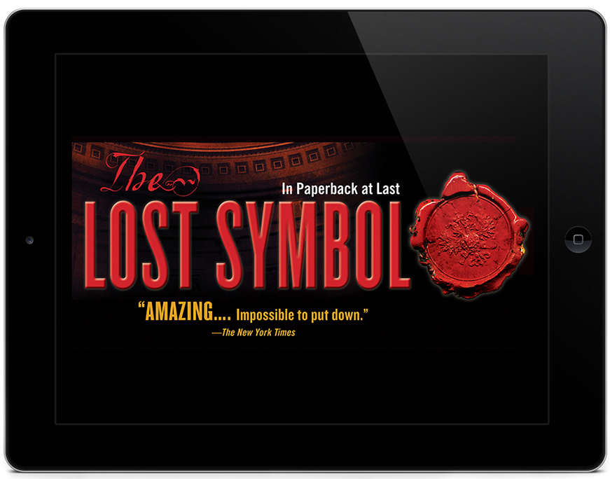 The Lost Symbol iPad ad for #1 bestselling author of thriller fiction Dan Brown.
