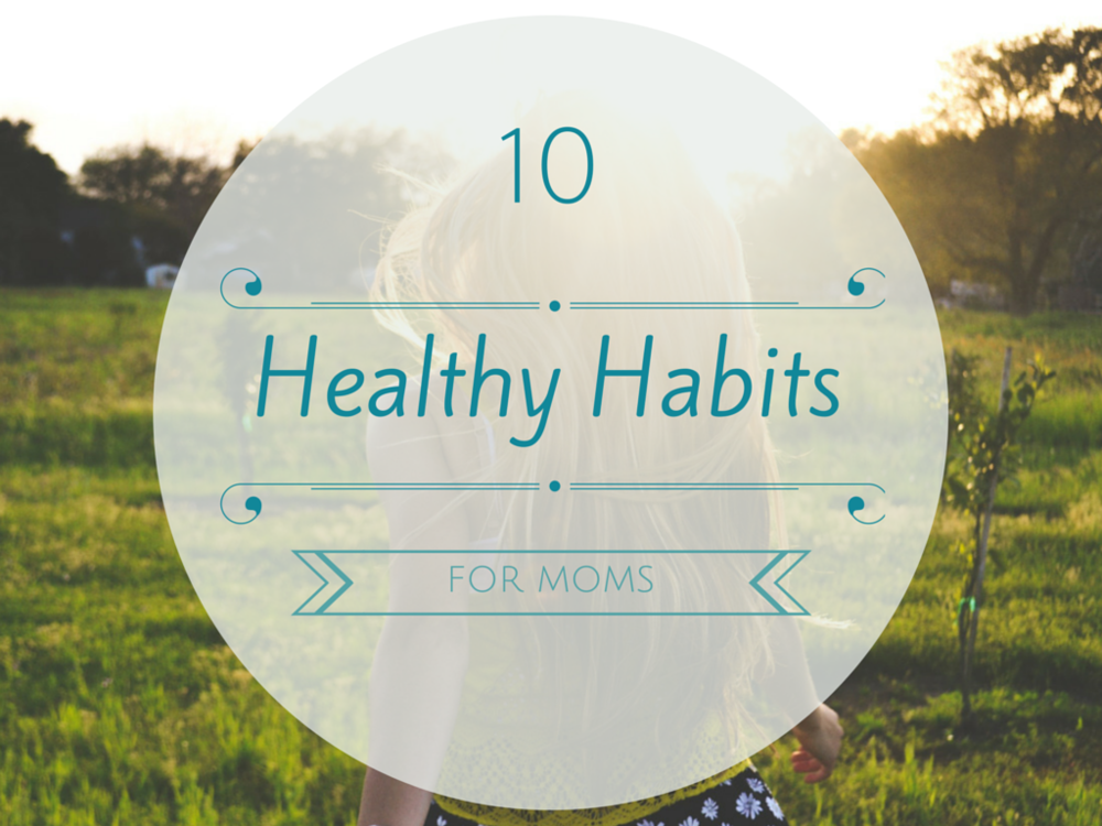 10-Healthy-Habits-for-Moms.png