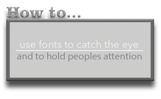 Graphic How to use fonts to catch the eye and hold people's attention