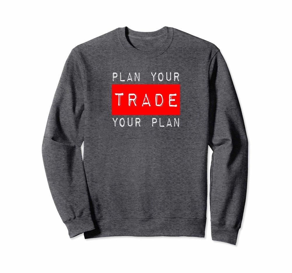 Plan Your Trade Your Plan Sweatshirt