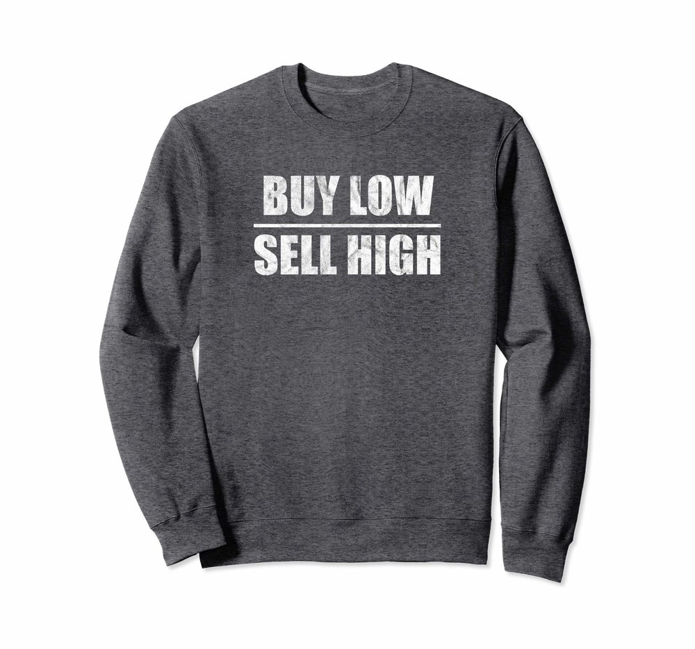 Buy Low Sell High Sweatshirt