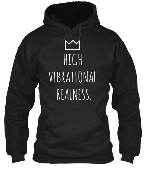 HIGH VIBRATIONAL REALNESS HOODIE -  available in S, M, L, XL and XXL*quality cotton blend, available in Black Only no image on back