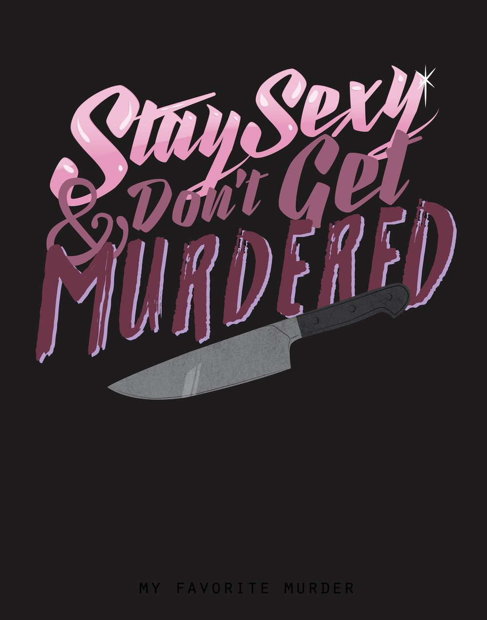 """Stay Sexy & Don't Get Murdered"""