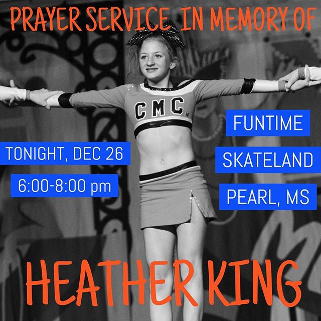 A prayer service will be held tonight in memory of Heather King at Funtime Skateland in Pearl, MS from 6:00-8:00. Please join us to pray for family and friends of Heather and reminisce on the memories that will carry on with us forever.