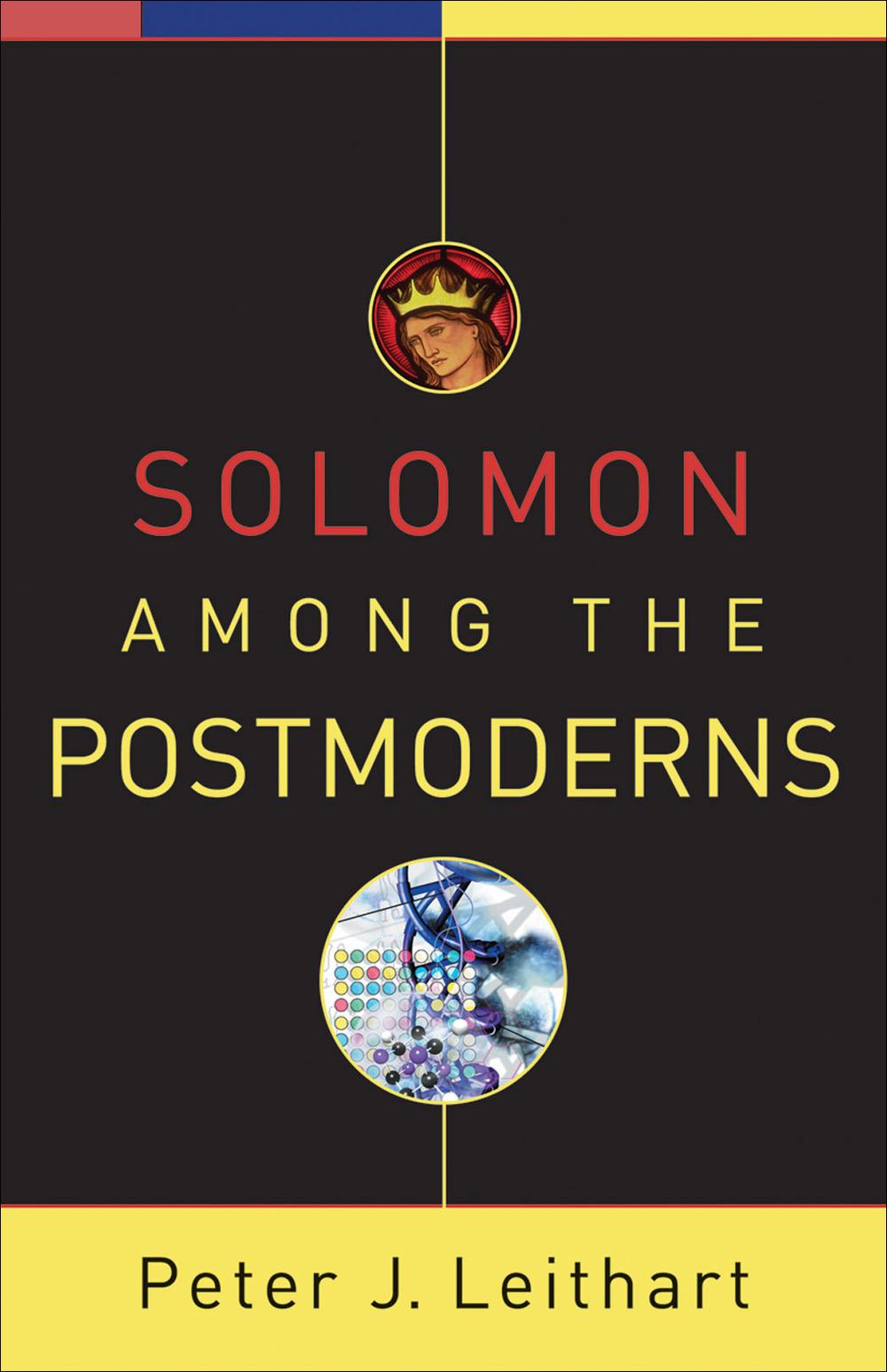 Solomon among the Postmoderns  Peter J. Leithart