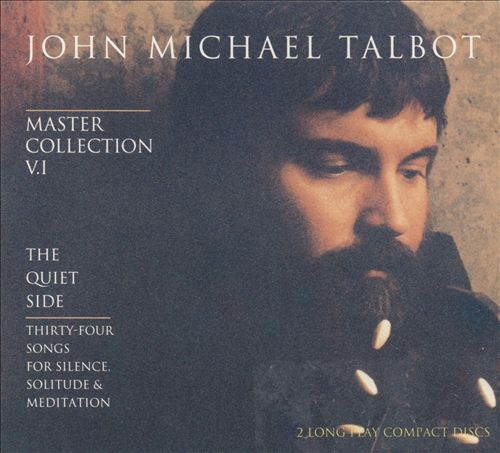 Master Collection Vol I: The Quiet Side  John Michael Talbot