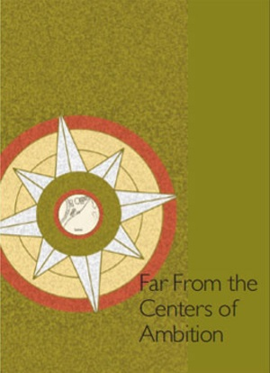 Far From the Centers of Ambition Anthology
