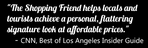 "The Best of Los Angeles - CNN Insider Guide ""The Shopping Friend helps locals and tourists achieve a personal, flattering signature look at affordable prices."""