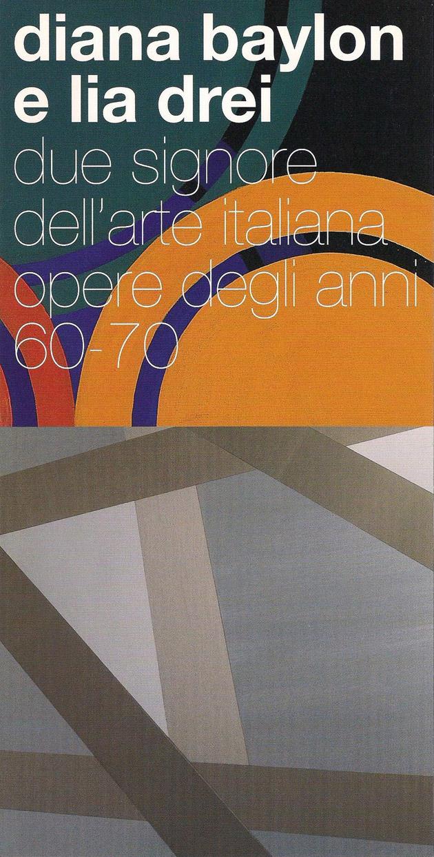 Diana Baylon e Lia Drei. Due signore dell'arte italiana  Opere degli anni 60 - 70 Valmore studio d'arte, Vicenza, 2008