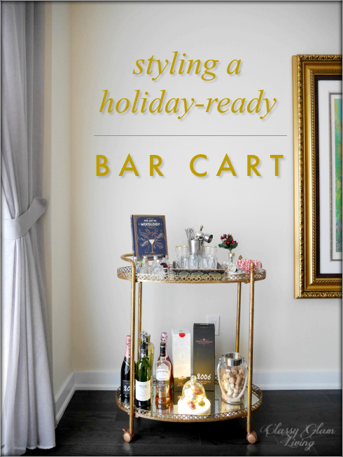 STYLING A HOLIDAY-READY BAR CART | CLASSY GLAM LIVING