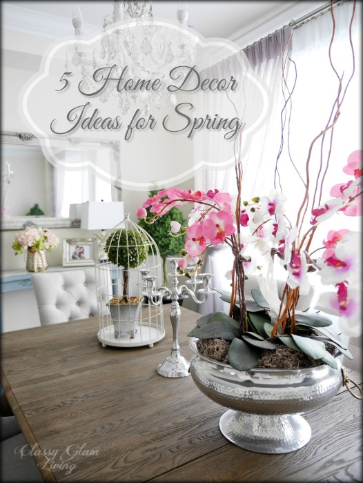 Prime 5 Home Decor Ideas For Spring Classy Glam Living Largest Home Design Picture Inspirations Pitcheantrous
