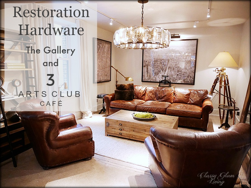 Restoration Hardware Chicago   Gallery + 3 Arts Club Cafe | Classy Glam  Living