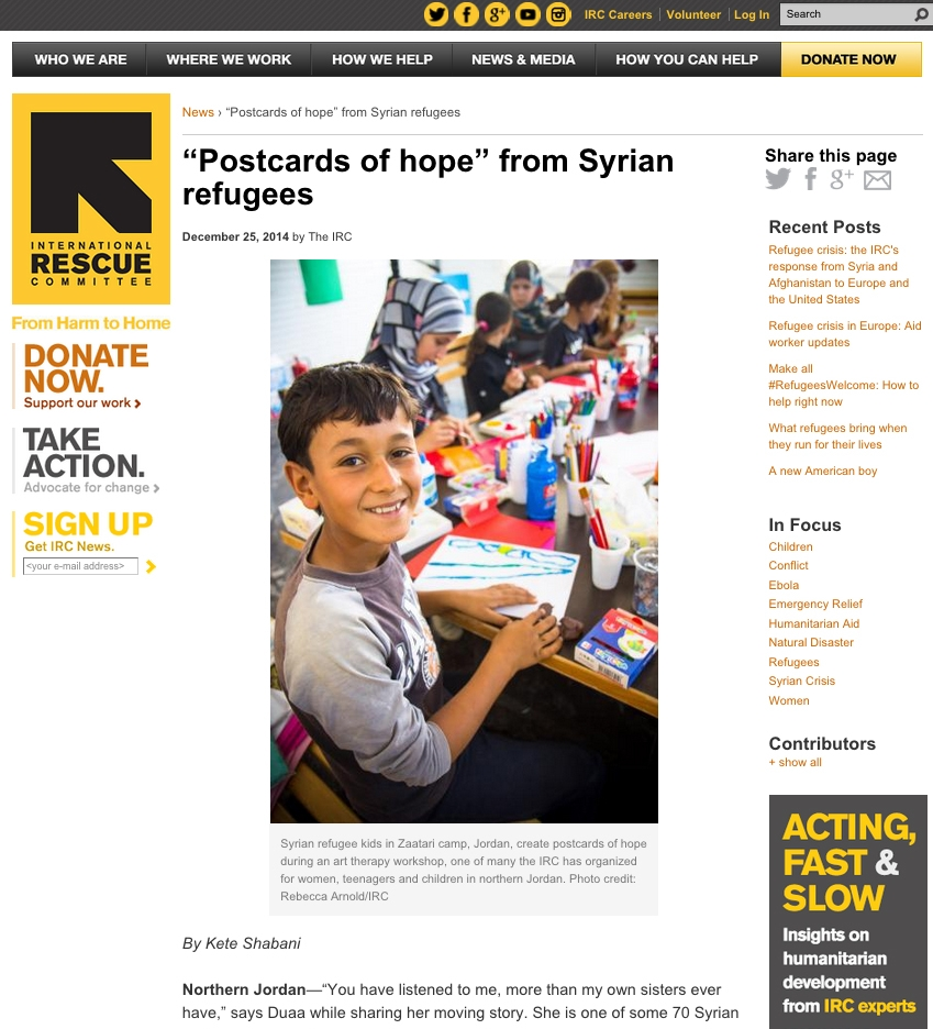 """IRC - International Rescue Committee  and  Kaynouna Arab Art Therapy Center  allow kids at Zaatari Syrian refuge camp be kids again for a day. Coloring, painting, laughing - playing. This project created """" Postcards Of Hope """", where one can send postcards made by these kids to someone else in the world."""
