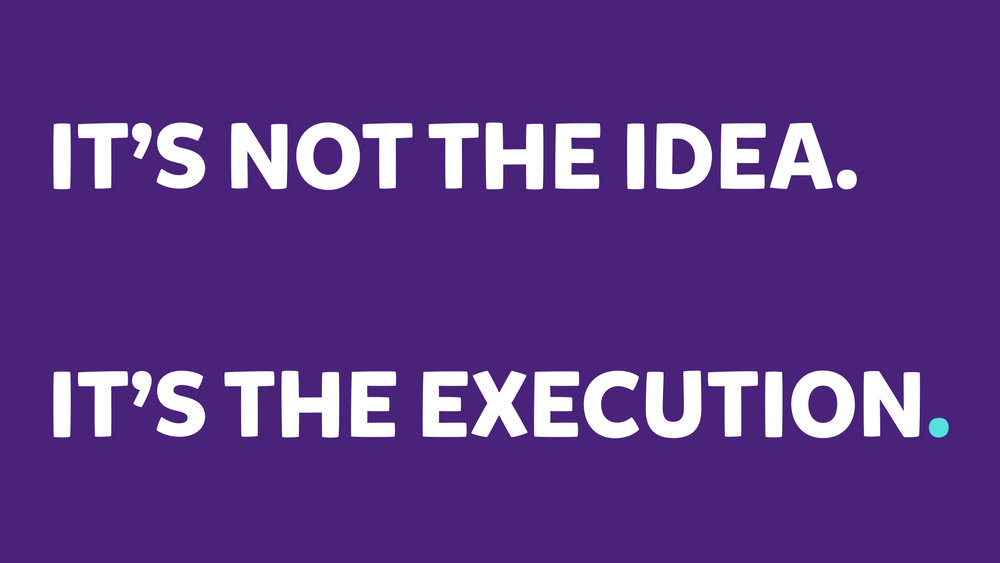 it's not the idea it's the execution