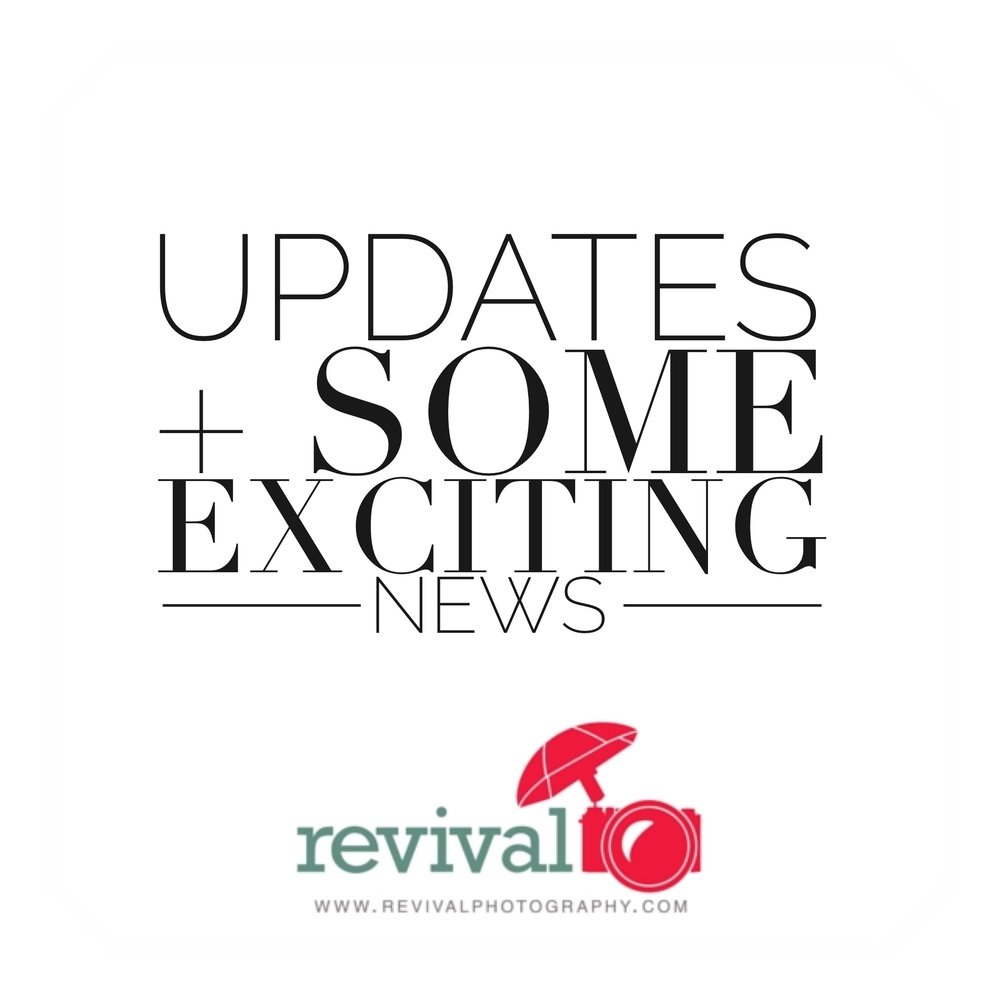 Revival Updates and Some Exciting news coming this week www.revivalphotography.com