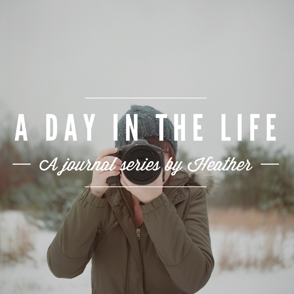 A Day in the Life | An Honest Journal by Heather
