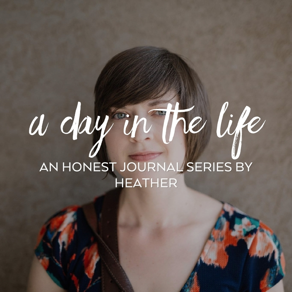 A Day in the Life | An Honest Journal by Heather 9.6.16